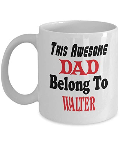 11oz White Mug Funny Father's Day Gift For Dad - This Awesome Dad Belong To Walter - Novelty Birthday Gift For Dad/Papa,al6656 -