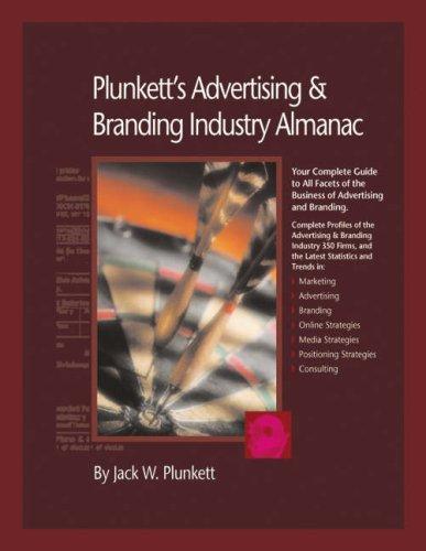 Plunkett's Advertising & Branding Industry Almanac 2007: Advertising & Branding Industry Market Research, Statis