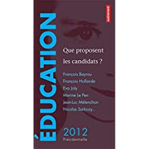 Éducation : que proposent les candidats ?: François Bayrou, François Hollande, Eva Joly, Marine Le Pen, Jean-Luc Mélenchon, Nicolas Sarkozy…