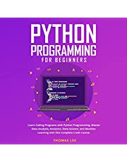 Python Programming for Beginners: Learn Coding Programs with Python Programming. Master Data Analysis, Analytics, Data Science, and Machine Learning with This Complete Crash Course