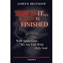 This Is It... Satan Is Finished: Explaining Satan From Acts To Revelation