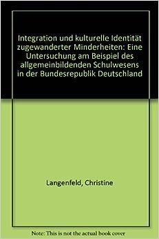 Book Integration Und Kulturelle Identitat Zugewanderter Minderheiten: Eine Untersuchung Am Beispiel Des Allgemeinbildenden Schulwesens in Der Bundesrepublik Deutschland (Jus Publicum)