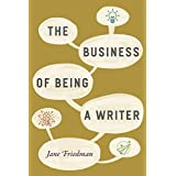 The Business of Being a Writer (Chicago Guides to Writing, Editing, and Publishing)
