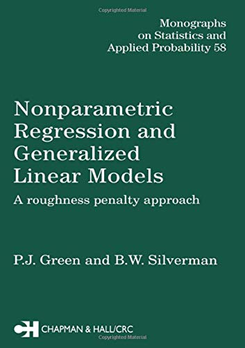 (Nonparametric Regression and Generalized Linear Models: A roughness penalty approach (Chapman & Hall/CRC Monographs on Statistics and Applied Probability))
