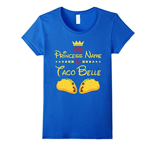 Women's PRINCESS NAME IS TACO BELLE T-SHIRT Funny Food Humor Gift Small Royal Blue