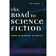 The Road to Science Fiction: From Gilgamesh to Wells: Volume 1 (Road to Science Fiction (Scarecrow Press))