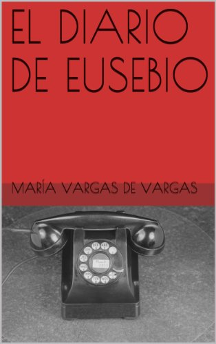 Amazon.com: EL DIARIO DE EUSEBIO (Spanish Edition) eBook: María Vargas de Vargas: Kindle Store