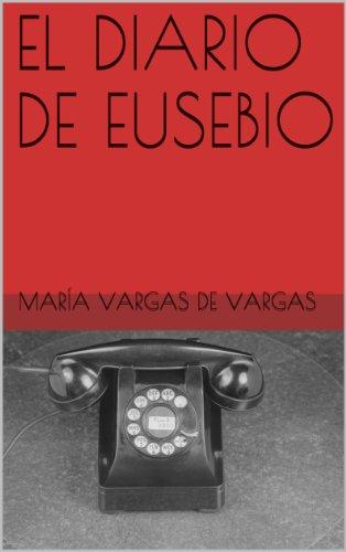 Amazon.com: EL DIARIO DE EUSEBIO (Spanish Edition) eBook: María Vargas de Vargas: Kindle Store