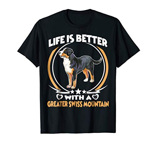 Life Is Better With A Greater Swiss Mountain Tshirt Dog ()