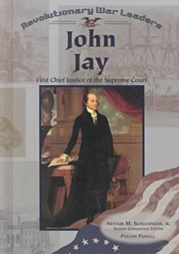 John Jay: First Chief Justice of the Supreme Court (Revolutionary War Leaders)