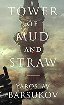 Tower of Mud and Straw by Yaroslav Barsukov science fiction and fantasy book and audiobook reviews