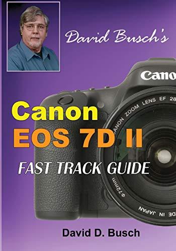 David Buschs Canon EOS 7D Mark II FAST TRACK GUIDE David Busch