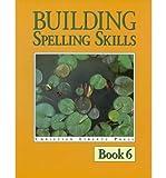 Building Spelling Skills, Garry J. Moes, 1930367139