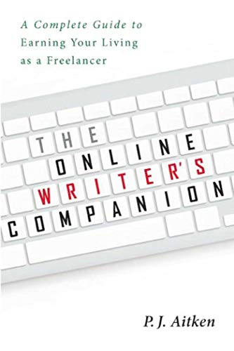 The Online Writer's Companion: A Complete Guide to Earning Your Living as a Freelancer (Best Jobs For Aspiring Writers)