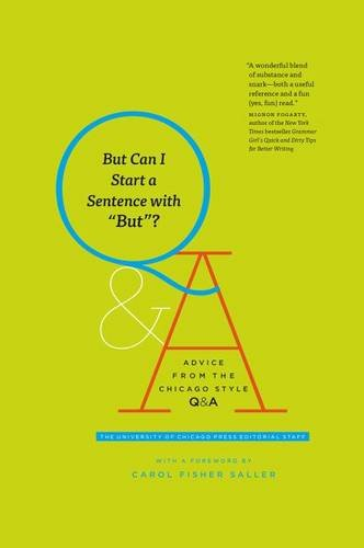 But Can I Start a Sentence with But?: Advice from the Chicago Style Q&A (Chicago Guides to Writing, Editing, and Publishing)