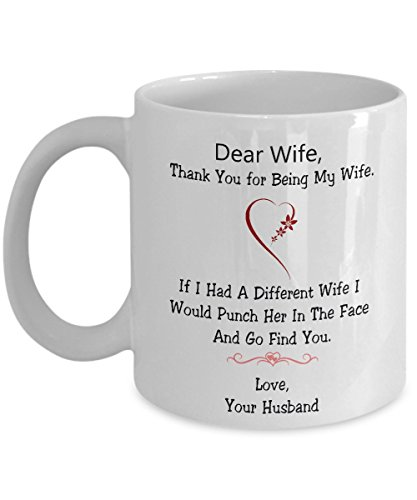 Dear Wife Thank You for Being My Wife If I Had A Different Wife I Would Punch Her In The Face and Go Find You - Coffee Mug, Tea Cup, - Find A Face