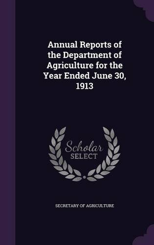 Read Online Annual Reports of the Department of Agriculture for the Year Ended June 30, 1913 PDF