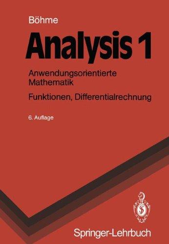 Analysis 1: Anwendungsorientierte Mathematik. Funktionen, Differentialrechnung (Springer-Lehrbuch) (German Edition), 6. Auflage