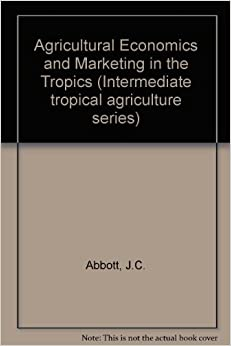 Agricultural Economics and Marketing in the Tropics (Intermediate tropical agriculture series)