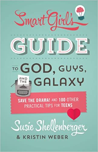 The Smart Girl's Guide to God, Guys, and the Galaxy: Save the Drama! and 100 Other Practical Tips for Teens