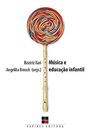 Música e educação infantil eBook: Ilari, Beatriz, Broock