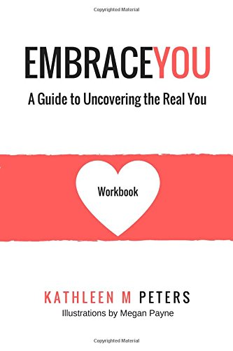 Embrace You: A Guide to Uncovering the Real You