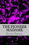 The Pioneer Madame, Ellie Grace, 1463765886