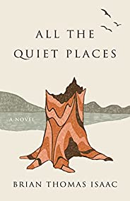 All the Quiet Places: A Novel