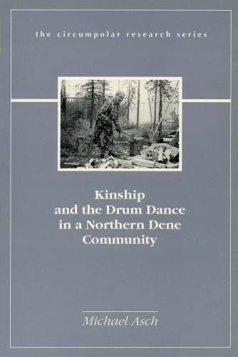 Kinship And The Drum Dance In A Northern Dene Community (Circumpolar Research Series)