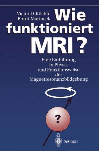 Wie funktioniert MRI?. Eine Einführung in Physik und Funktionsweise der Magnetresonanzbildgebung