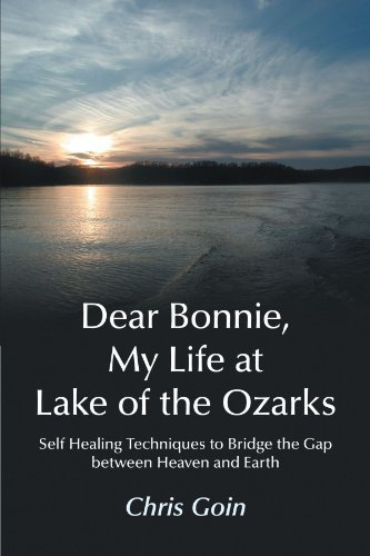 Dear Bonnie, My Life at Lake of the Ozarks: Self-Healing Techniques to Bridge the Gap Between Heaven and Earth by Chris Goin - Ozarks Shopping Of Lake The