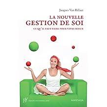 La nouvelle gestion de soi: Ce qu'il faut faire pour vivre mieux (Psy t. 7) (French Edition)