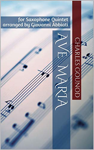 Charles Gounod Ave Maria for Saxophone Quintet: arranged by Giovanni Abbiati