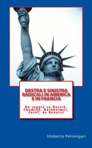 Read Online Destra e sinistra radicali in America e in Francia: Un saggio su Nozick, Chomsky, Horkheimer, Sorel, de Benoist (Italian Edition) pdf epub