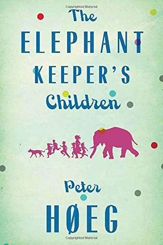 The Elephant Keepers' Children: A Novel by the Author of Smilla's Sense of Snow