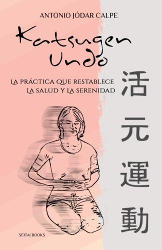 Katsugen Undo, la practica que restablece la salud y la serenidad  [Calpe, Antonio Jodar - Peris, Nuria] (Tapa Blanda)