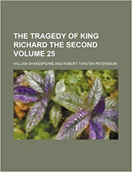 The tragedy of King Richard the Second Volume 25