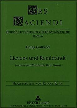 Lievens Und Rembrandt: Studien Zum Verhaeltnis Ihrer Kunst (Ars Faciendi)