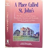 A Place Called St. John's : The Story of John's, Edisto, Wadmalaw, Kiawah, and Seabrook Islands of South Carolina, Jordan, Laylon W. and Stringfellow, Elizabeth H., 0871525135
