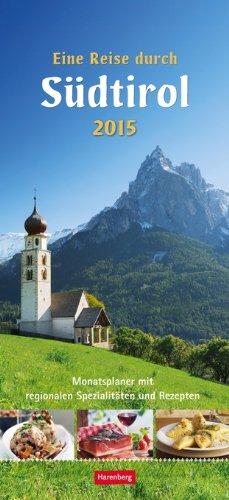 Eine Reise durch Südtirol Monatsplaner 2015: Monatsplaner mit regionalen Spezialitäten und Rezepten<br>