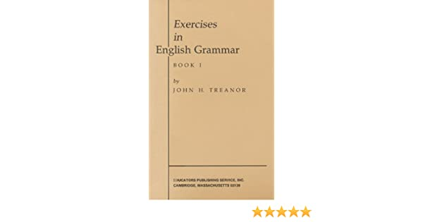 Exercise in English Grammar, Book 1: John H. Treanor ...