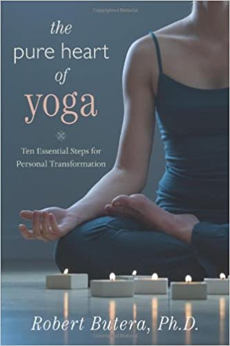 The Pure Heart Of Yoga Ten Essential Steps For Personal Transformation Butera Phd Robert 9780738714875 Amazon Com Books
