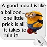 A Funny Minion with the wording A good mood is like a balloon, One little prick is all it takes to ruin it ! Mouse Mat Premium Quality Thick Rubber Mouse Mat Pad Soft Comfort Feel Finish for Minions Lovers