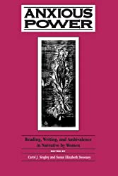 Anxious Power: Reading, Writing, and Ambivalence in Narrative by Women (S U N Y Series in Feminist Criticism and Theory)