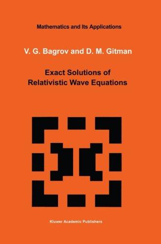 Exact Solutions of Relativistic Wave Equations (Mathematics and its Applications)