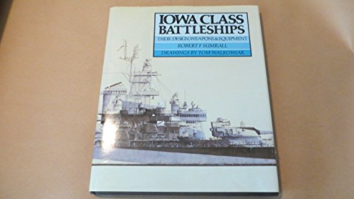Iowa Class Battleships: Their Design, Weapoms and Equipment (Iowa Class Ships)