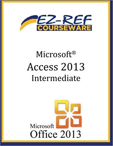 Microsoft Access 2013 - Intermediate: (Student Manual)