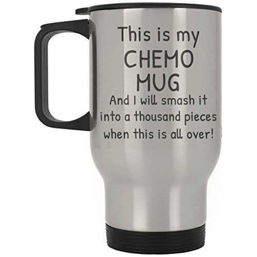 Chemo Mug - Chemo Sucks - Smash It Into 1000 Pieces When This Is Over! - 14 oz. stainless steel - Funny Inspirational and sarcasm, by SUNNY ROSE -