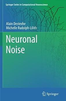 Neuronal Noise: 8 (Springer Series in Computational Neuroscience) by [Destexhe, Alain, Rudolph-Lilith, Michelle]