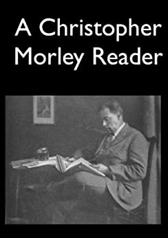 A Christopher Morley Reader (Baltimore Authors Book 11) by [Haley, Bart, Morley, Christopher]